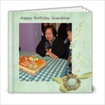 Grandma s Birthday - Nov. 08, 2011 - 6x6 Photo Book (20 pages)