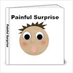 Painful Surprise - 6x6 Photo Book (20 pages)