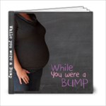 While you were a bump - 6x6 Photo Book (20 pages)