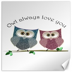 Owl Always Love You, Cute Owls 12  X 12  Unframed Canvas Print by DigitalArtDesgins