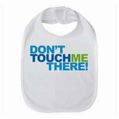 Don t Touch Me There! Bib by VaughnIndustries