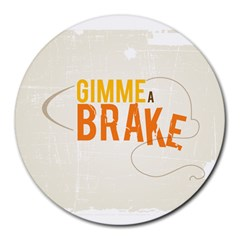 Gimme A Break2 8  Mouse Pad (round) by GC86