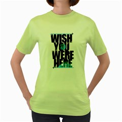 Wish You Where here Womens  T-shirt (Green) by Contest1716449