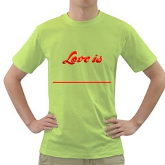 Love Is      Mens  T Shirt (green) by Contest1603161