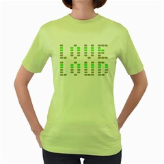 Love Loud Womens  T Shirt (green) by PaolAllen
