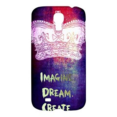 Imagine  Dream  Create  Samsung Galaxy S4 I9500/i9505 Hardshell Case by TheTalkingDead