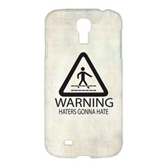Warning: Haters Gonna Hate Samsung Galaxy S4 I9500/i9505 Hardshell Case by Contest1775858