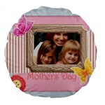 mothers day - Large 18  Premium Round Cushion