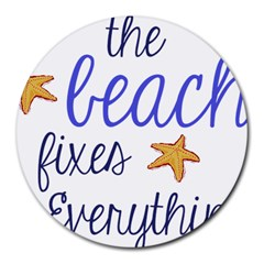The Beach Fixes Everything 8  Mouse Pad (round) by OneStopGiftShop