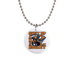 Shut Up And Play Hockey 1  Button Necklace by MegaSportsFan