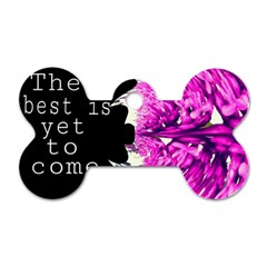 The Best Is Yet To Come Dog Tag Bone (one Sided) by SharoleneCollection