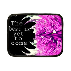 The Best Is Yet To Come Netbook Sleeve (small) by SharoleneCollection