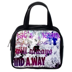 What s Meant To Be Will Always Find A Way Classic Handbag (one Side)