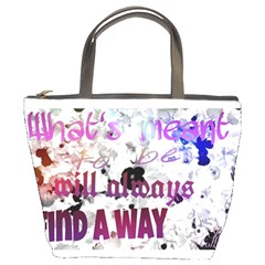 What s Meant To Be Will Always Find A Way Bucket Handbag by SharoleneCollection