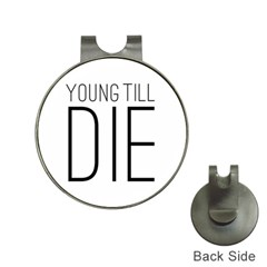 Young Till Die Typographic Statement Design Hat Clip With Golf Ball Marker by dflcprints