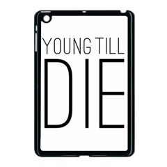 Young Till Die Typographic Statement Design Apple Ipad Mini Case (black) by dflcprints