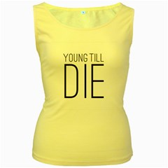 Young Till Die Typographic Statement Design Women s Tank Top (Yellow) by dflcprints