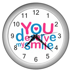 You Deserve My Smile Typographic Design Love Quote Wall Clock (silver) by dflcprints