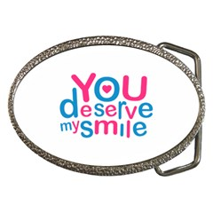 You Deserve My Smile Typographic Design Love Quote Belt Buckle (Oval) by dflcprints