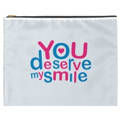 You Deserve My Smile Typographic Design Love Quote Cosmetic Bag (xxxl) by dflcprints