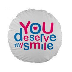 You Deserve My Smile Typographic Design Love Quote 15  Premium Round Cushion  by dflcprints