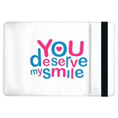 You Deserve My Smile Typographic Design Love Quote Apple Ipad Air Flip Case by dflcprints