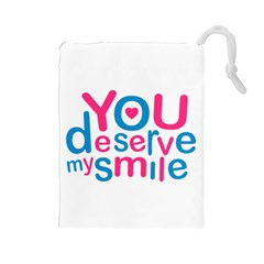 You Deserve My Smile Typographic Design Love Quote Drawstring Pouch (large) by dflcprints