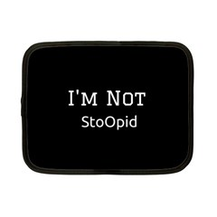 I m Not Stupid  Netbook Sleeve (small) by OCDesignss