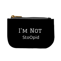 I m Not Stupid  Coin Change Purse by OCDesignss