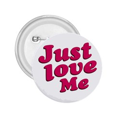 Just Love Me Text Typographic Quote 2 25  Button by dflcprints