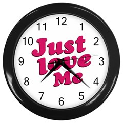 Just Love Me Text Typographic Quote Wall Clock (black) by dflcprints
