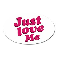 Just Love Me Text Typographic Quote Magnet (oval) by dflcprints