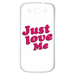 Just Love Me Text Typographic Quote Samsung Galaxy S3 S Iii Classic Hardshell Back Case by dflcprints
