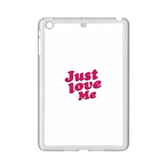 Just Love Me Text Typographic Quote Apple iPad Mini 2 Case (White) by dflcprints