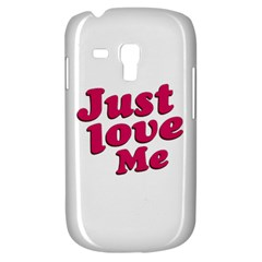 Just Love Me Text Typographic Quote Samsung Galaxy S3 Mini I8190 Hardshell Case by dflcprints