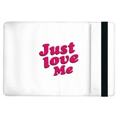 Just Love Me Text Typographic Quote Apple Ipad Air Flip Case by dflcprints