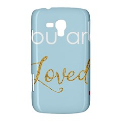 You are Loved Samsung Galaxy Duos I8262 Hardshell Case  by Kathrinlegg