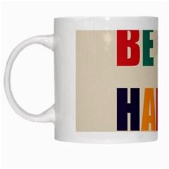 Be Happy White Coffee Mug by Kathrinlegg