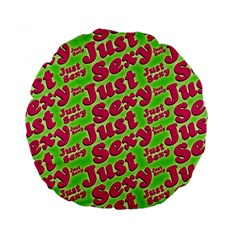 Just Sexy Quote Typographic Pattern Standard 15  Premium Round Cushions by dflcprints