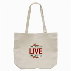 Love The Life You Live Tote Bag (cream)  by theimagezone