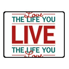 Love The Life You Live Double Sided Fleece Blanket (small)  by theimagezone