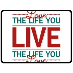 Love The Life You Live Double Sided Fleece Blanket (large)  by theimagezone