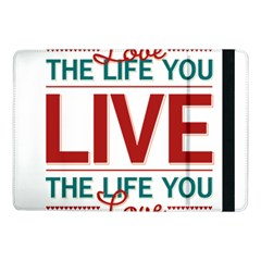 Love The Life You Live Samsung Galaxy Tab Pro 10 1  Flip Case by theimagezone
