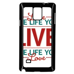 Love The Life You Live Samsung Galaxy Note 4 Case (black) by theimagezone