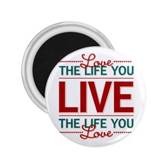 Love The Life You Live 2 25  Magnets by theimagezone