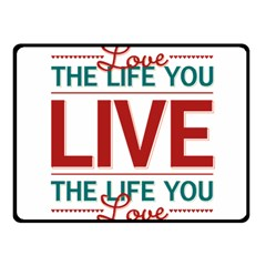 Love The Life You Live Fleece Blanket (small) by theimagezone