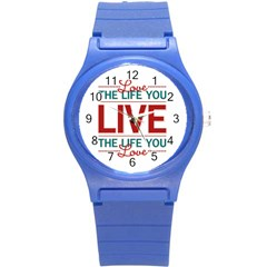 Love The Life You Live Round Plastic Sport Watch (s) by theimagezone