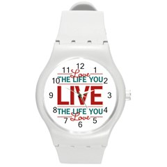 Love The Life You Live Round Plastic Sport Watch (m) by theimagezone