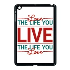 Love The Life You Live Apple Ipad Mini Case (black) by theimagezone