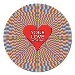 Your Love Moves Me Magnet 5  (round) by theimagezone